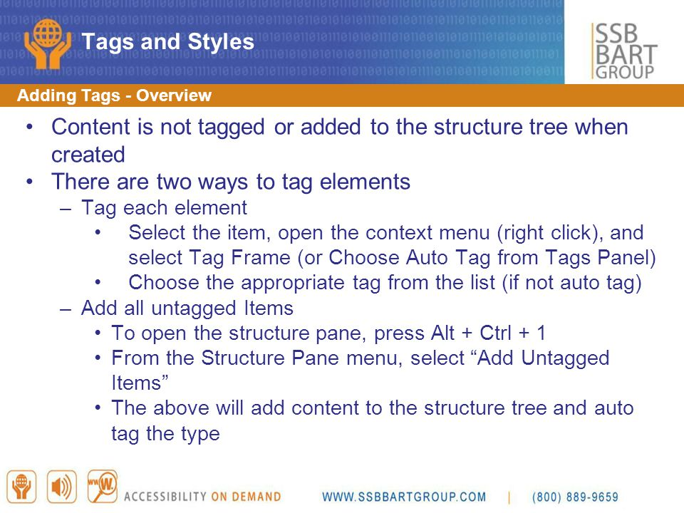 Adding Tags - Overview Content is not tagged or added to the structure tree when created There are two ways to tag elements –Tag each element Select t