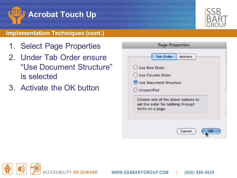 "Implementation Techniques (cont.) 1.Select Page Properties 2.Under Tab Order ensure ""Use Document Structure"" is selected 3.Activate the OK button Acro"