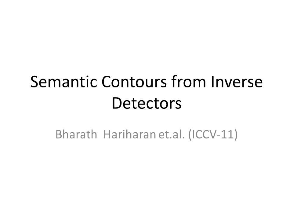 Semantic Contours from Inverse Detectors Bharath Hariharan et.al. (ICCV-11)