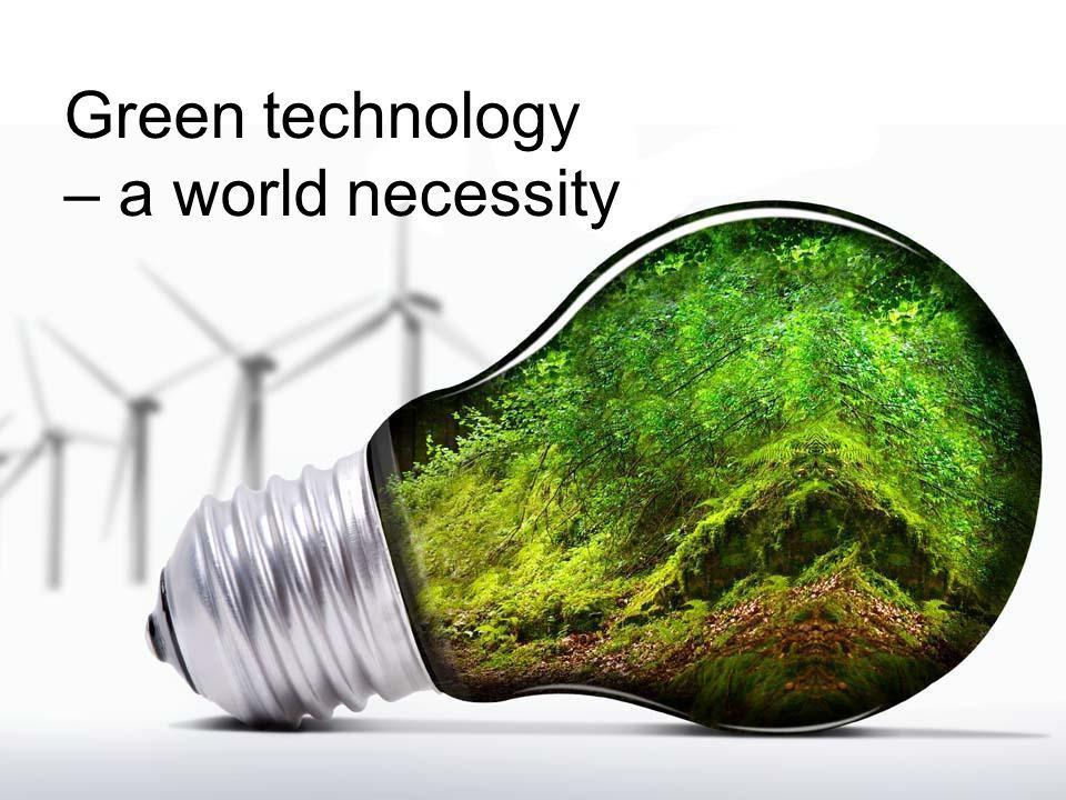 Green technology – a world necessity
