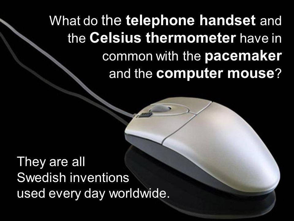 the telephone handset Celsius thermometer pacemaker computer mouse What do the telephone handset and the Celsius thermometer have in common with the pacemaker and the computer mouse .