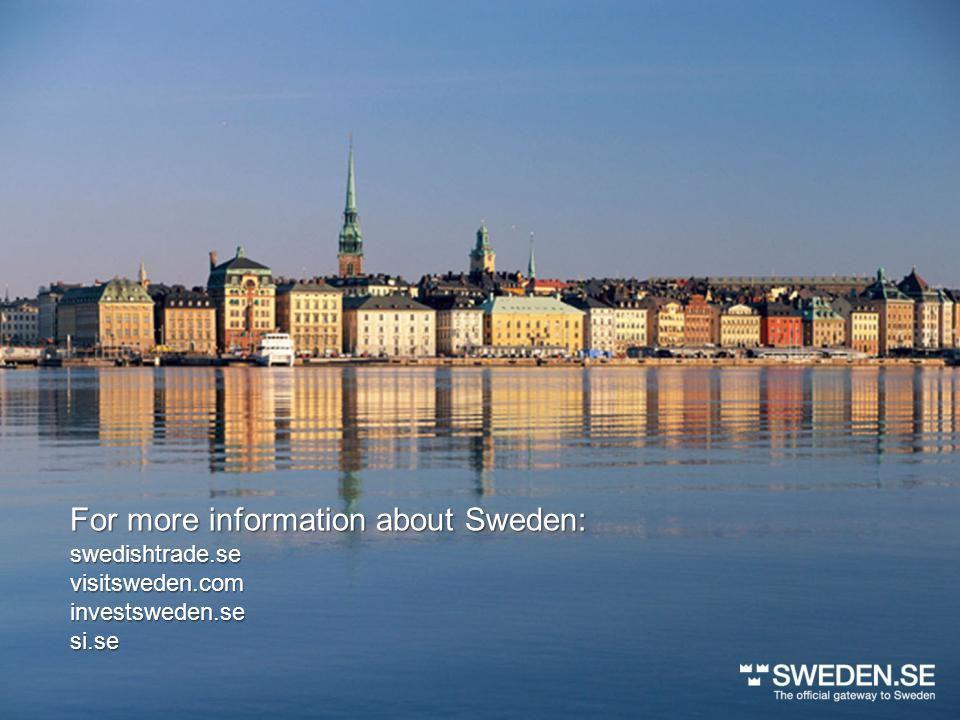 swedishtrade.sevisitsweden.cominvestsweden.sesi.se For more information about Sweden:
