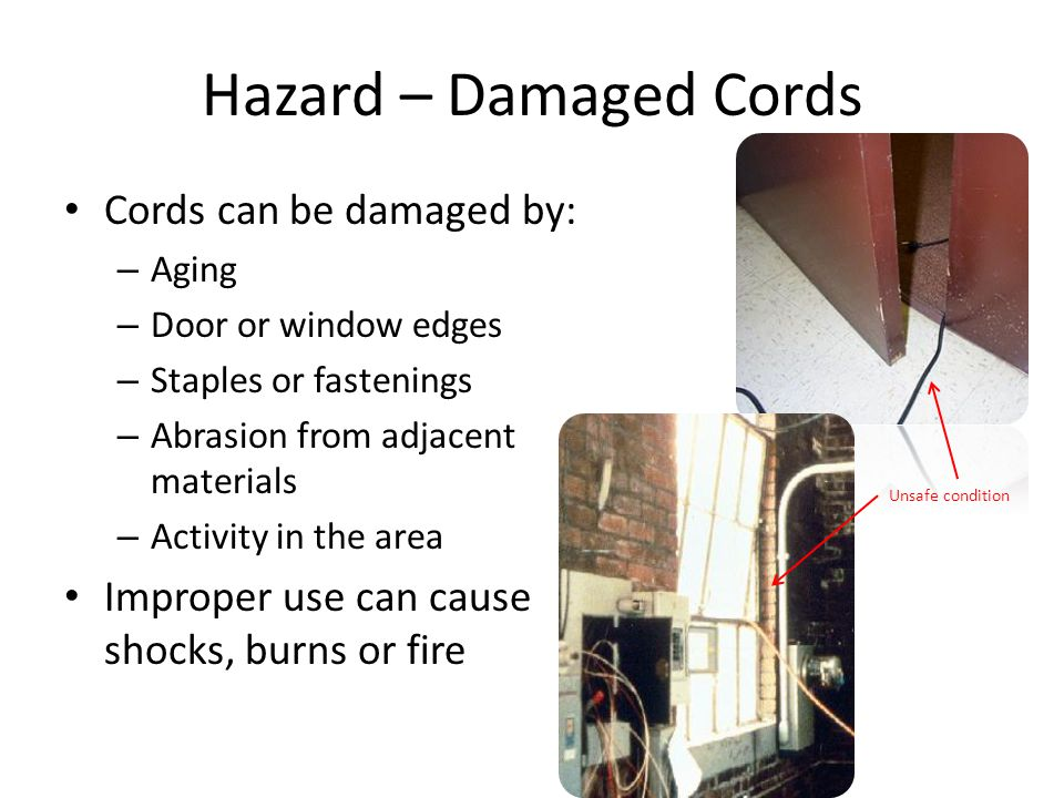 Hazard – Damaged Cords Cords can be damaged by: – Aging – Door or window edges – Staples or fastenings – Abrasion from adjacent materials – Activity i