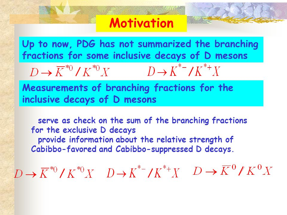 serve as check on the sum of the branching fractions for the exclusive D decays provide information about the relative strength of Cabibbo-favored and Cabibbo-suppressed D decays.