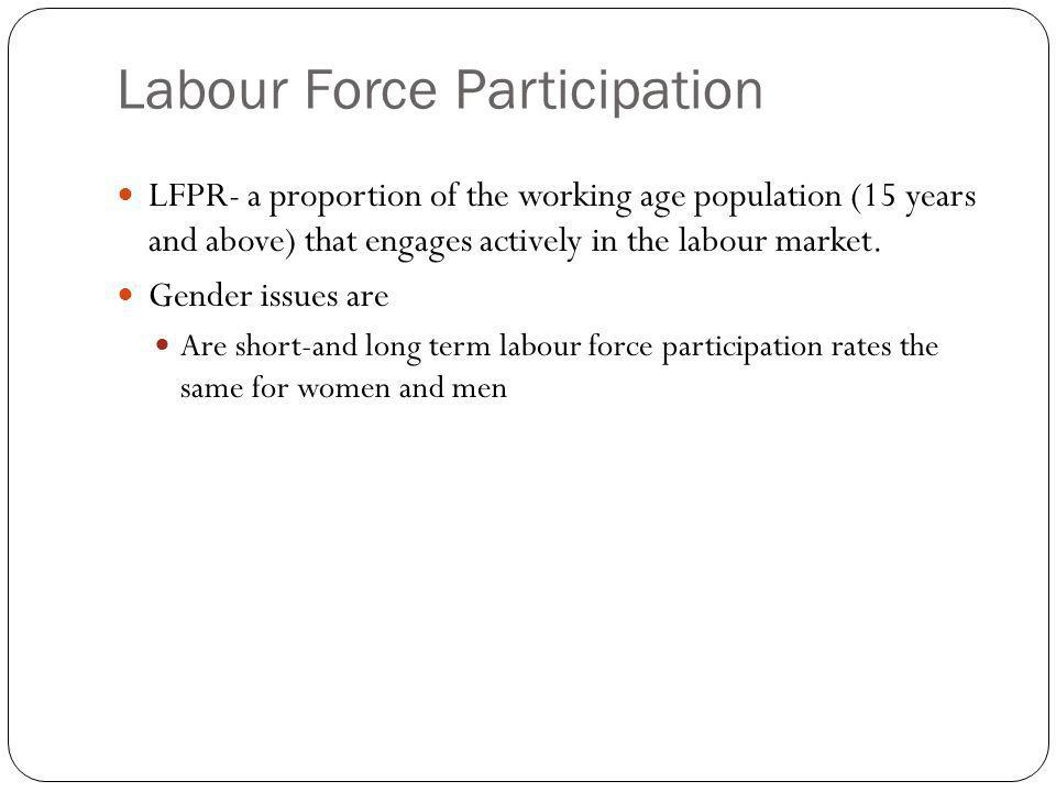 Labour Force Participation LFPR- a proportion of the working age population (15 years and above) that engages actively in the labour market.