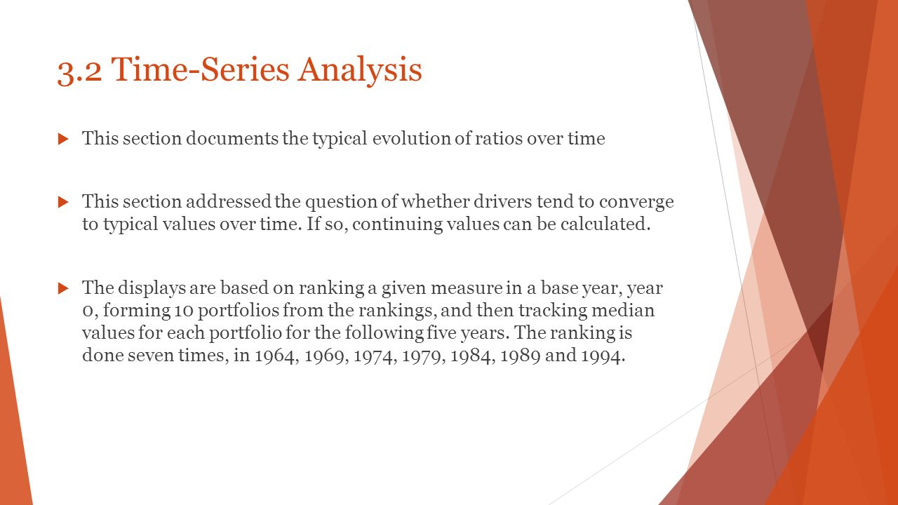3.2 Time-Series Analysis  This section documents the typical evolution of ratios over time  This section addressed the question of whether drivers t