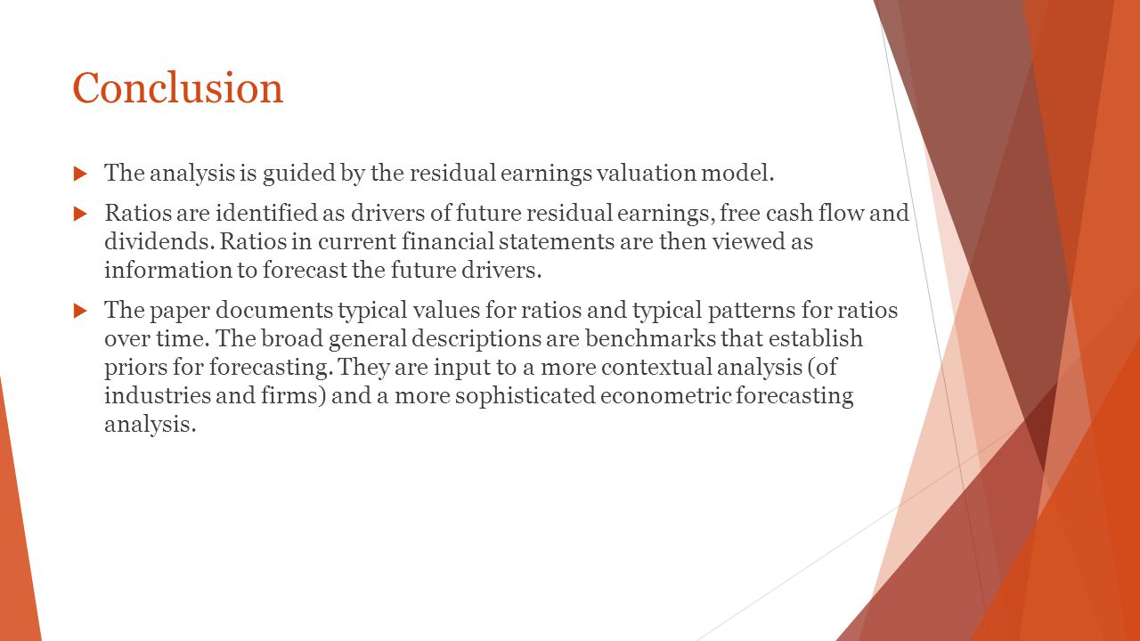 Conclusion  The analysis is guided by the residual earnings valuation model.  Ratios are identified as drivers of future residual earnings, free cas
