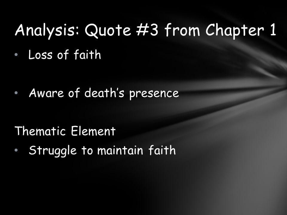 Loss of faith Aware of death's presence Thematic Element Struggle to maintain faith Analysis: Quote #3 from Chapter 1