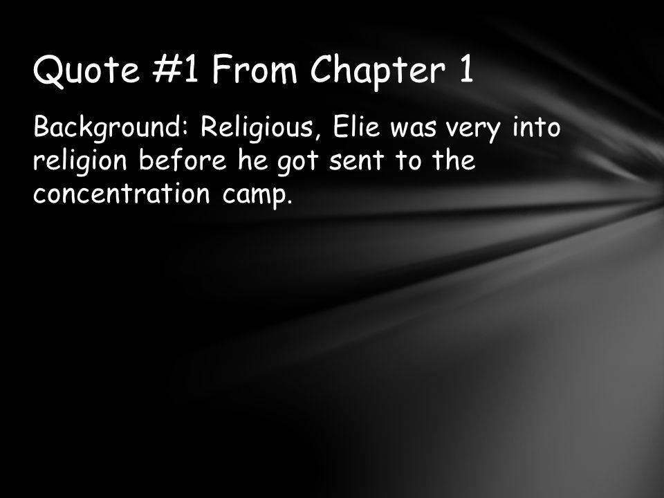 Background: Religious, Elie was very into religion before he got sent to the concentration camp.