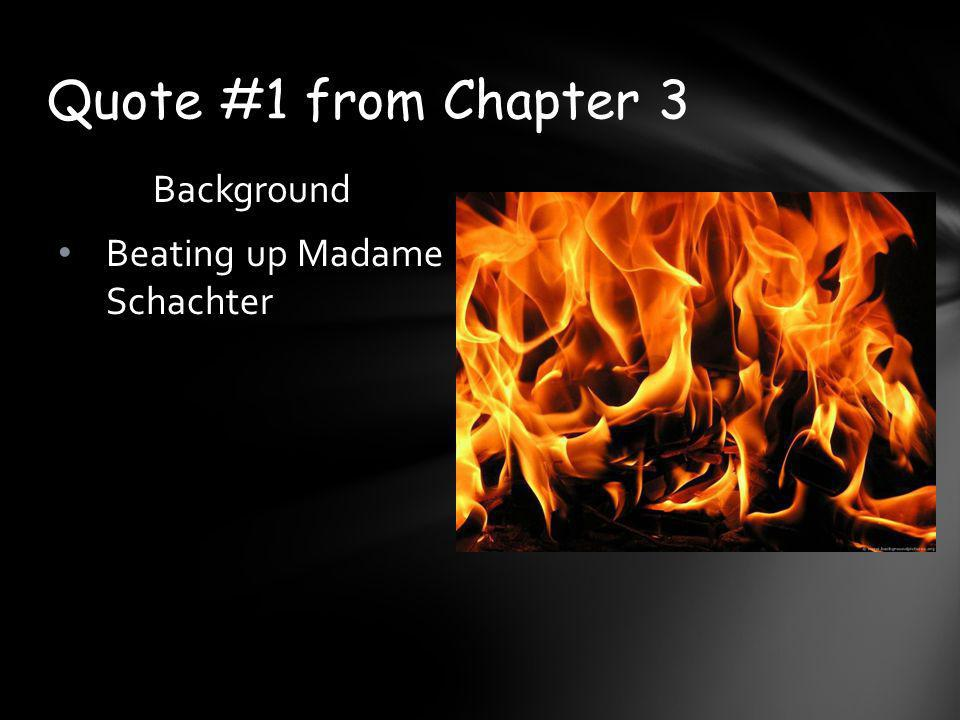 Quote #1 from Chapter 3 Background Beating up Madame Schachter