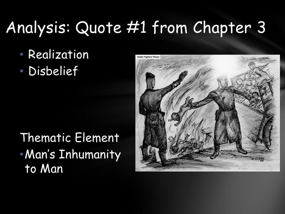 Realization Disbelief Thematic Element Man's Inhumanity to Man Analysis: Quote #1 from Chapter 3