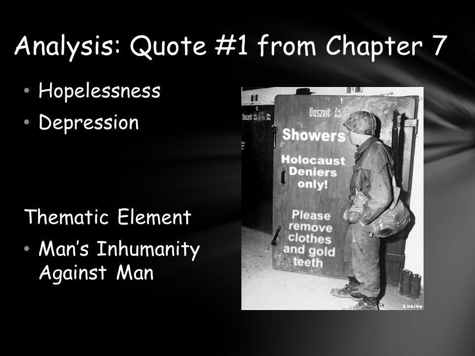 Hopelessness Depression Thematic Element Man's Inhumanity Against Man Analysis: Quote #1 from Chapter 7