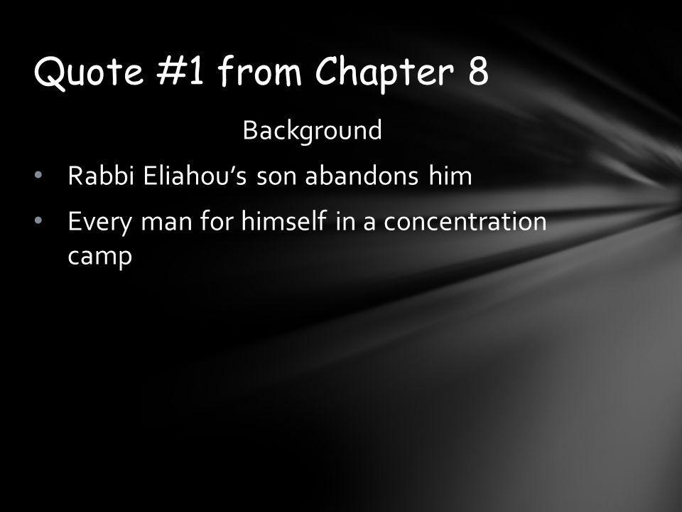 Background Rabbi Eliahou's son abandons him Every man for himself in a concentration camp Quote #1 from Chapter 8