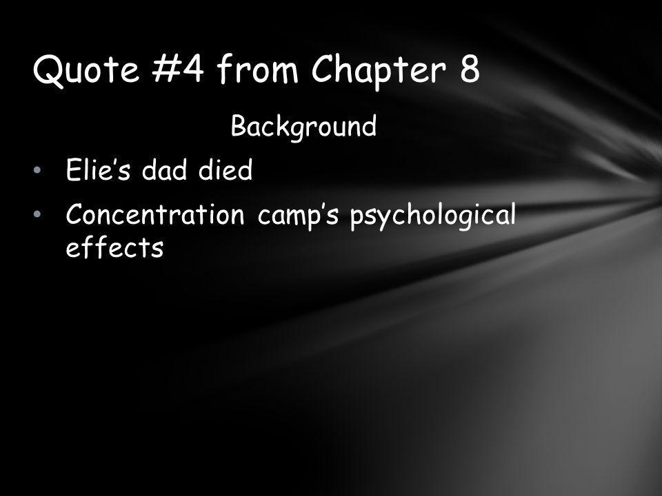 Background Elie's dad died Concentration camp's psychological effects Quote #4 from Chapter 8