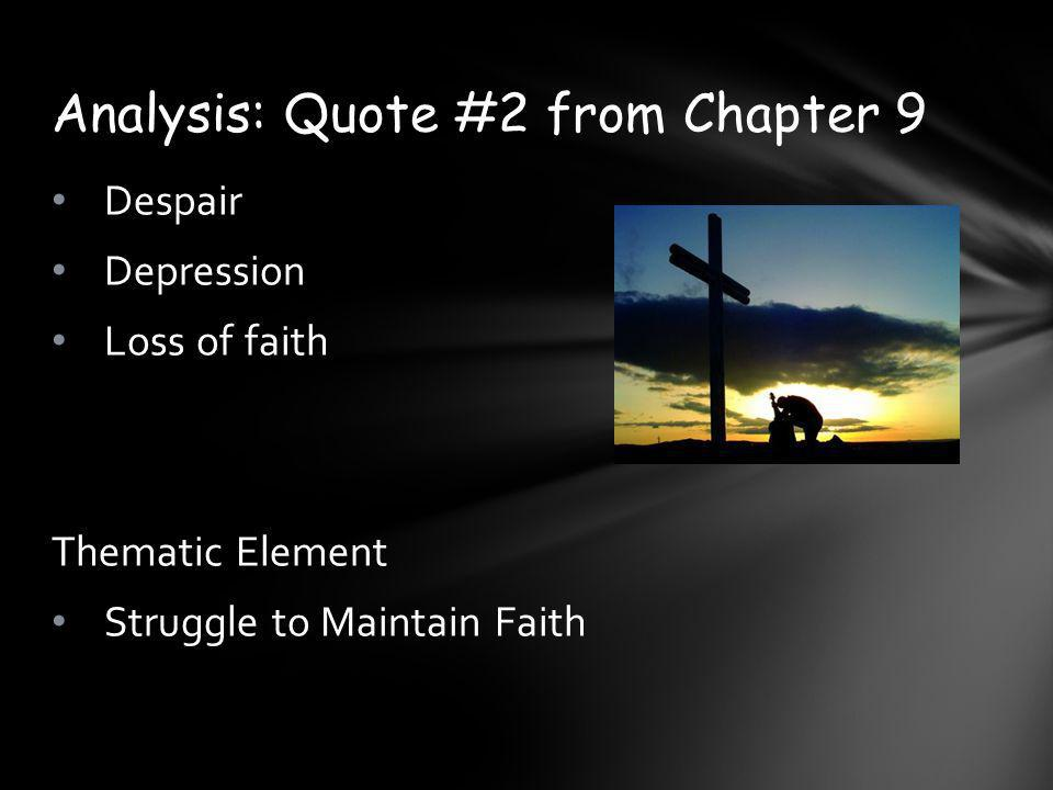 Despair Depression Loss of faith Thematic Element Struggle to Maintain Faith Analysis: Quote #2 from Chapter 9