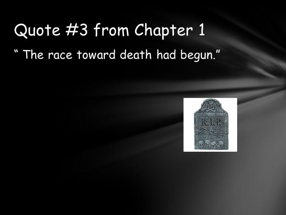 The race toward death had begun. Quote #3 from Chapter 1