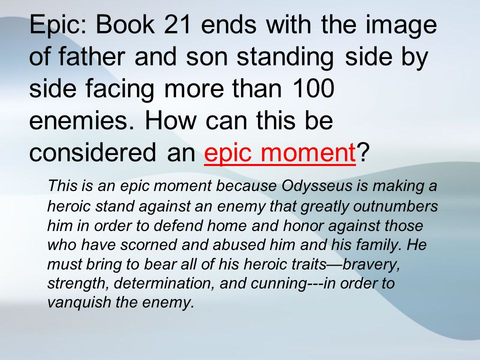 Epic: Book 21 ends with the image of father and son standing side by side facing more than 100 enemies. How can this be considered an epic moment? Thi