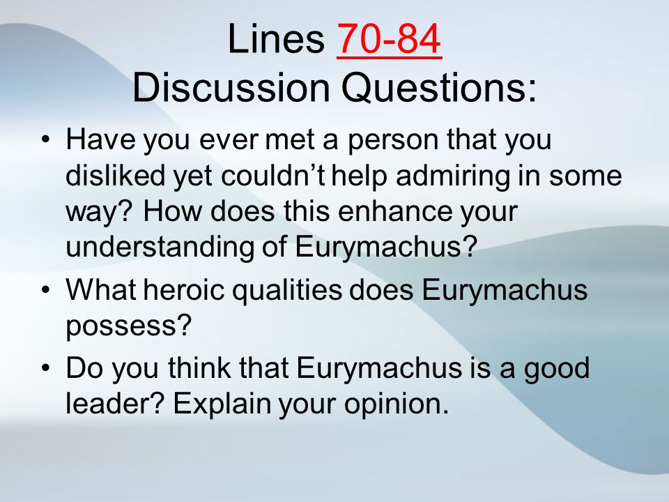Lines 70-84 Discussion Questions: Have you ever met a person that you disliked yet couldn't help admiring in some way? How does this enhance your unde