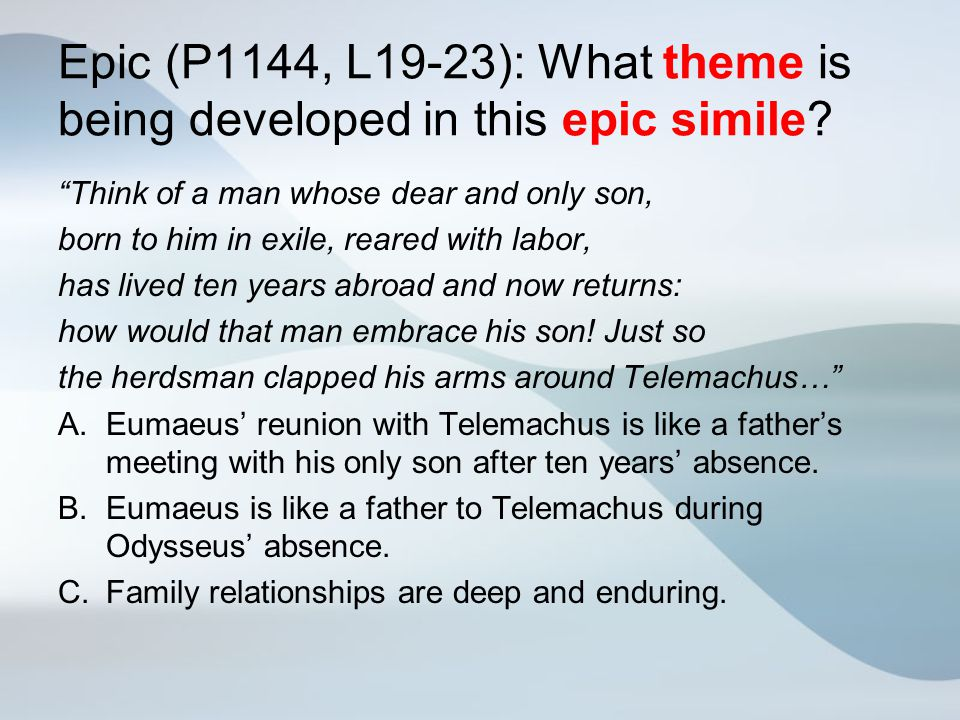 """Epic (P1144, L19-23): What theme is being developed in this epic simile? """"Think of a man whose dear and only son, born to him in exile, reared with la"""