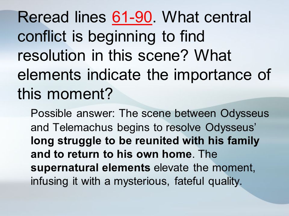 Reread lines 61-90. What central conflict is beginning to find resolution in this scene? What elements indicate the importance of this moment? Possibl