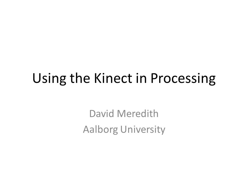 Some sources Daniel Shiffman's Getting started with Kinect and Processing tutorial – http://www.shiffman.net/p5/kinect/ http://www.shiffman.net/p5/kinect/