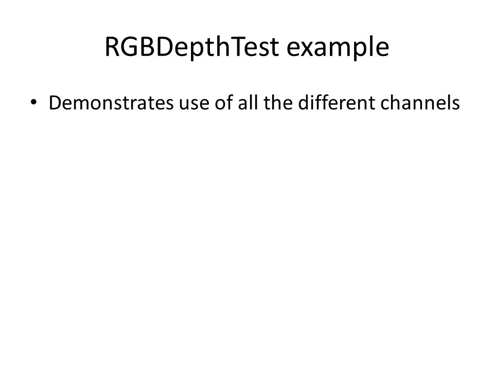 RGBDepthTest example Demonstrates use of all the different channels