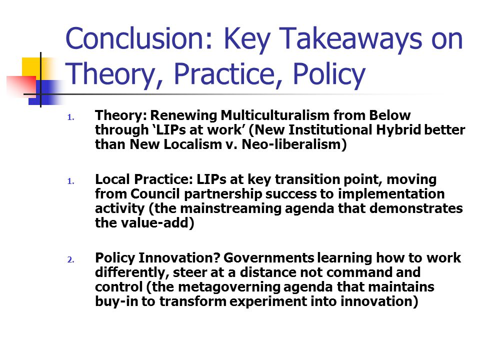 Conclusion: Key Takeaways on Theory, Practice, Policy 1.
