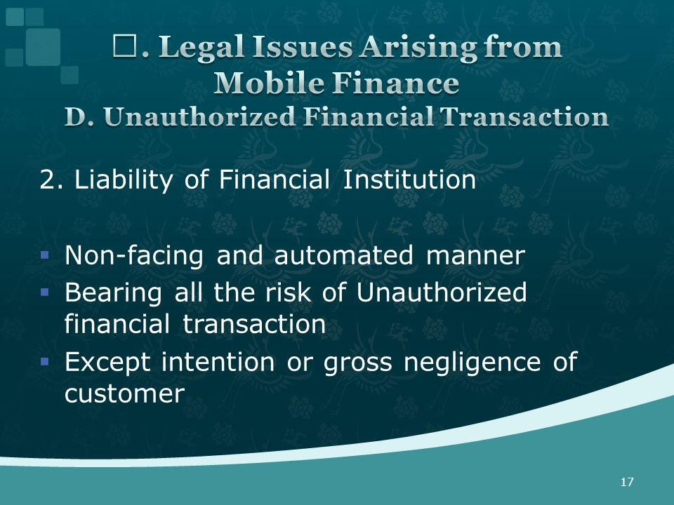 2. Liability of Financial Institution  Non-facing and automated manner  Bearing all the risk of Unauthorized financial transaction  Except intentio