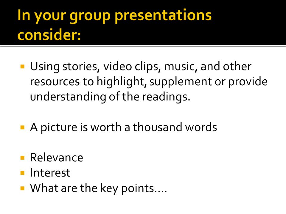  Using stories, video clips, music, and other resources to highlight, supplement or provide understanding of the readings.