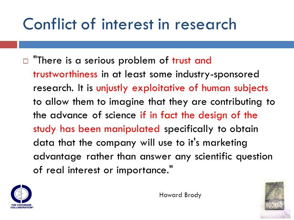Conflict of interest in research  There is a serious problem of trust and trustworthiness in at least some industry-sponsored research.