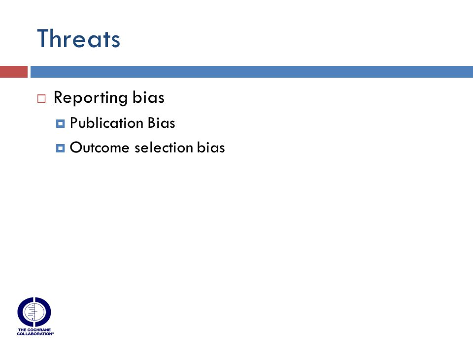 Threats  Reporting bias  Publication Bias  Outcome selection bias