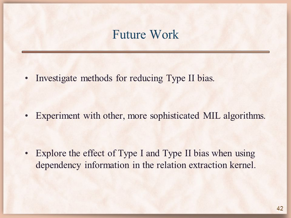 Future Work Investigate methods for reducing Type II bias.