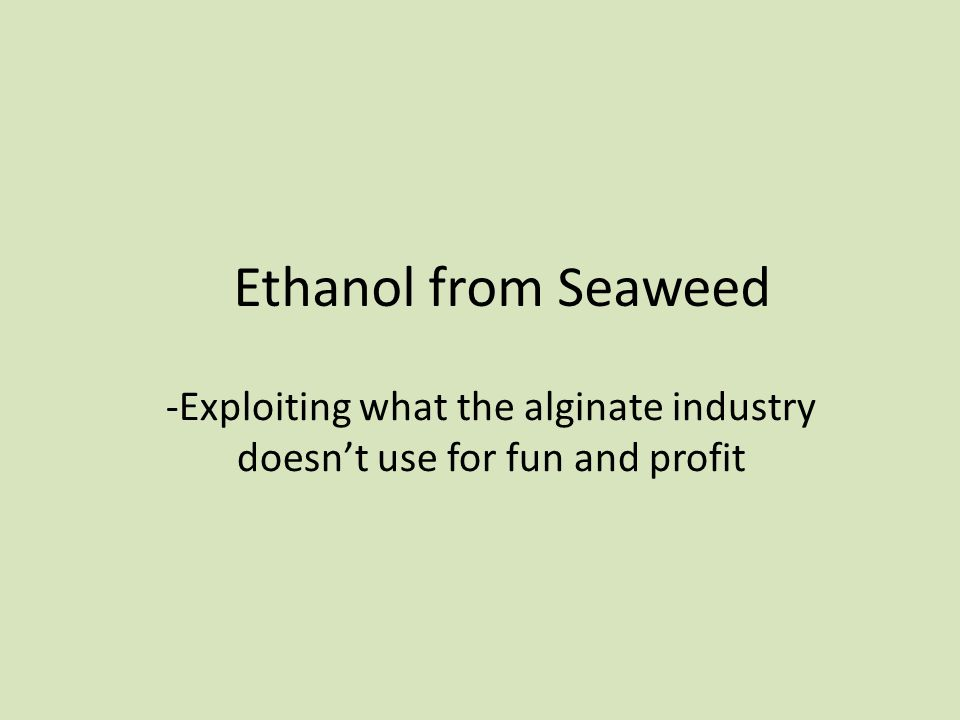 Ethanol from Seaweed -Exploiting what the alginate industry doesn't use for fun and profit