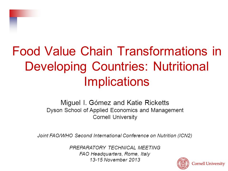 Food Value Chain Transformations in Developing Countries: Nutritional Implications Miguel I. Gómez and Katie Ricketts Dyson School of Applied Economic