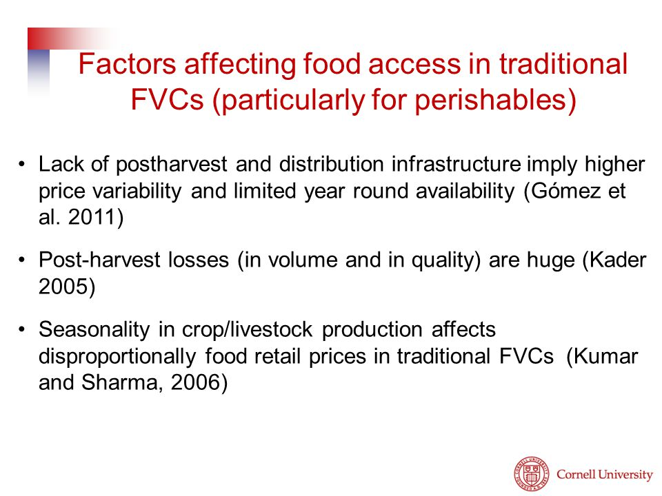 Factors affecting food access in traditional FVCs (particularly for perishables) Lack of postharvest and distribution infrastructure imply higher price variability and limited year round availability (Gómez et al.