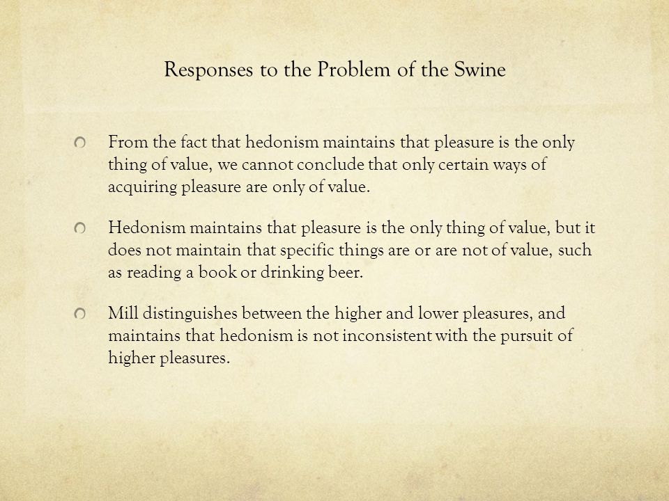 Utilitarianism Hedonism as a theory of value: pleasure is the only thing that is of ultimate value.