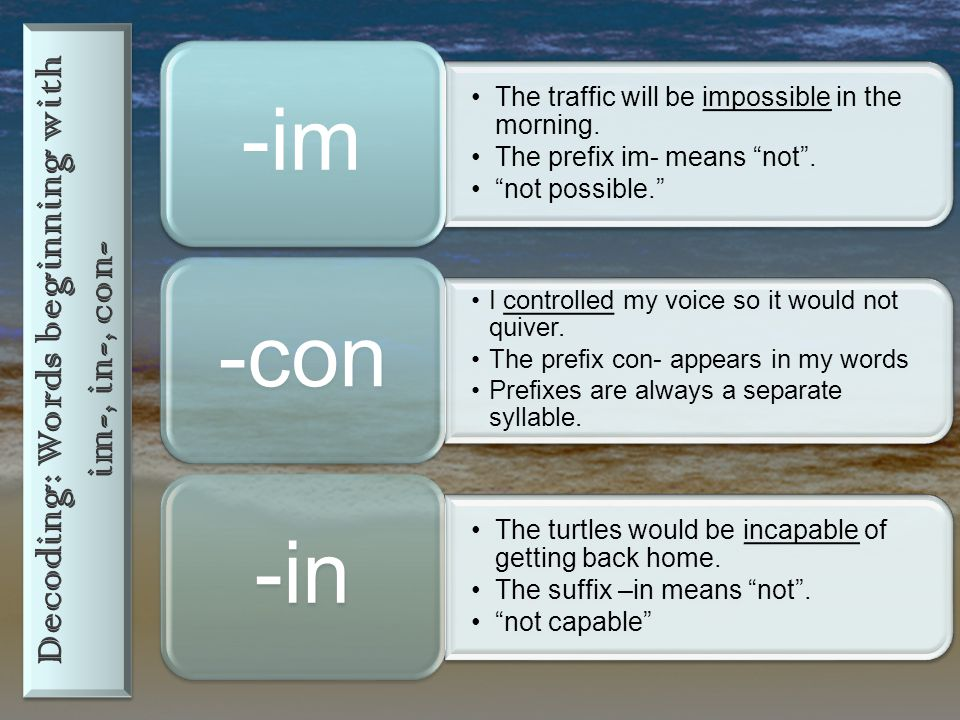 """The traffic will be impossible in the morning. The prefix im- means """"not"""". """"not possible."""" -im I controlled my voice so it would not quiver. The prefi"""