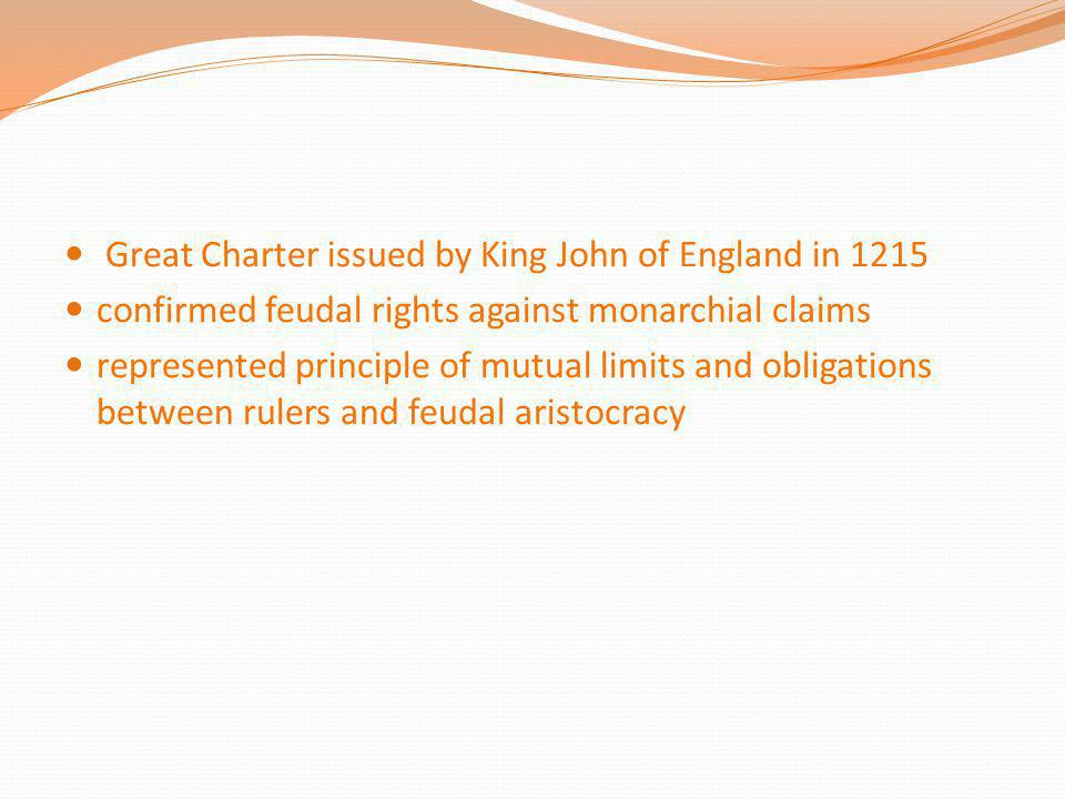 Great Charter issued by King John of England in 1215 confirmed feudal rights against monarchial claims represented principle of mutual limits and obli