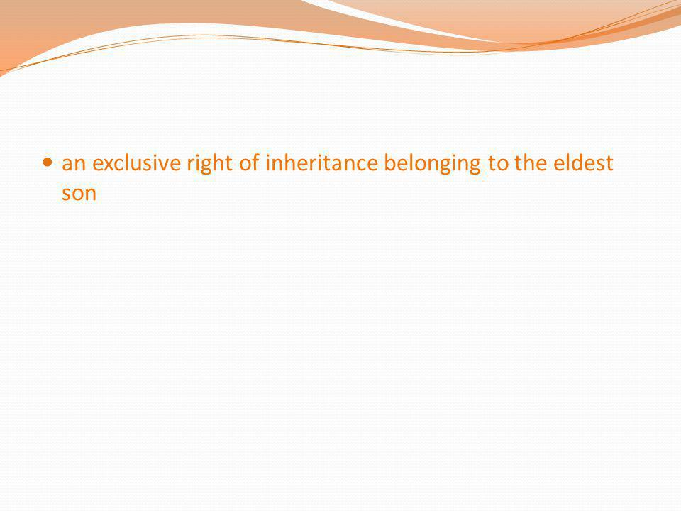 an exclusive right of inheritance belonging to the eldest son