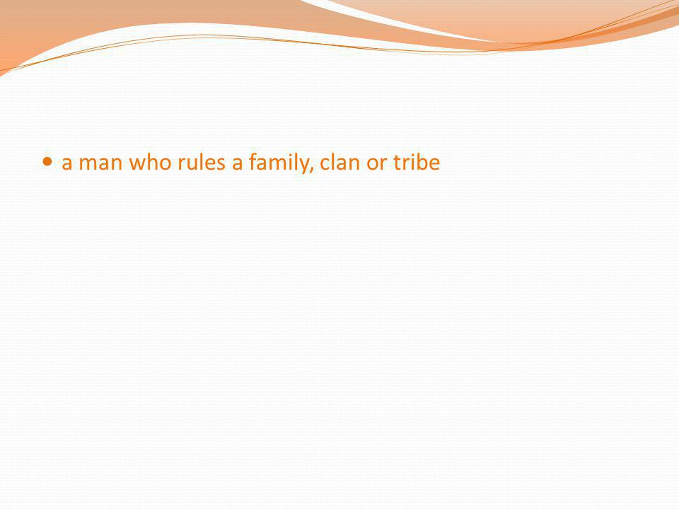 a man who rules a family, clan or tribe