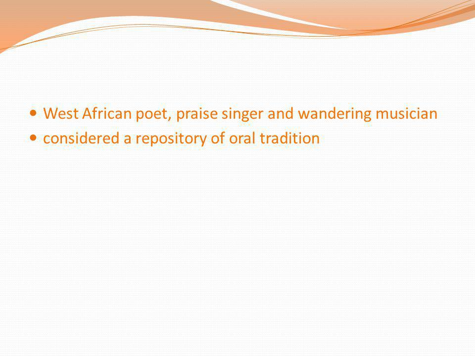 West African poet, praise singer and wandering musician considered a repository of oral tradition
