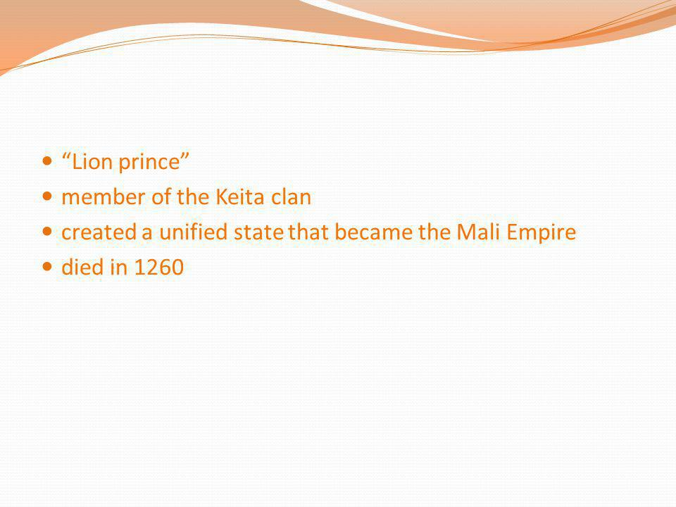 """""""Lion prince"""" member of the Keita clan created a unified state that became the Mali Empire died in 1260"""