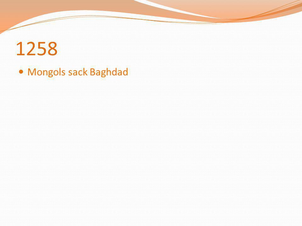 1258 Mongols sack Baghdad