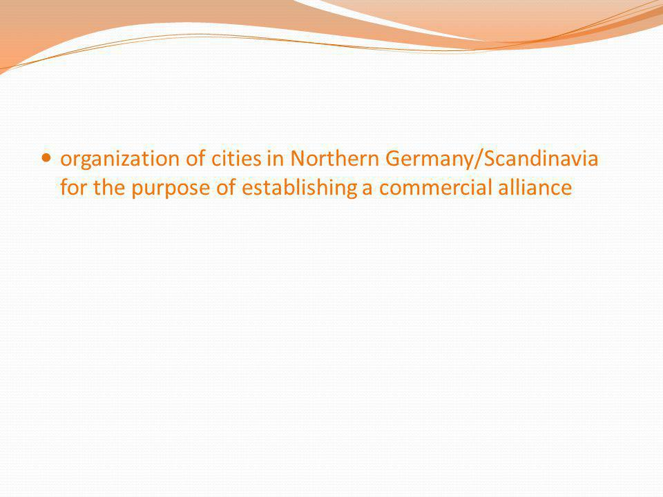 organization of cities in Northern Germany/Scandinavia for the purpose of establishing a commercial alliance