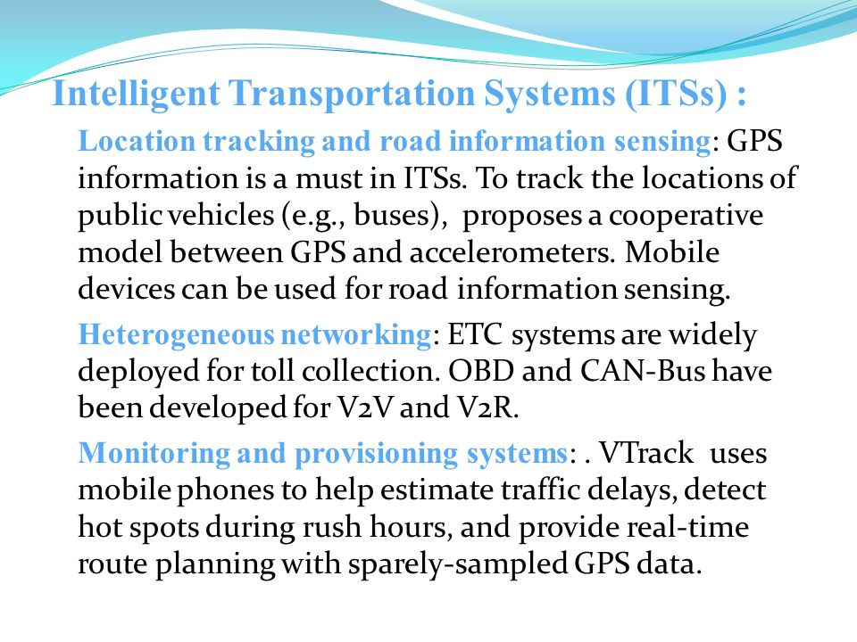 Intelligent Transportation Systems (ITSs) : Location tracking and road information sensing : GPS information is a must in ITSs.