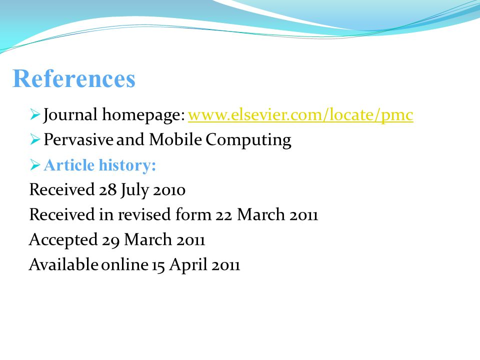 References  Journal homepage: www.elsevier.com/locate/pmcwww.elsevier.com/locate/pmc  Pervasive and Mobile Computing  Article history: Received 28 July 2010 Received in revised form 22 March 2011 Accepted 29 March 2011 Available online 15 April 2011