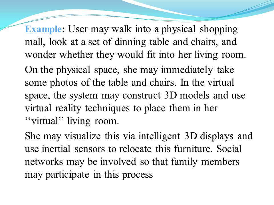 Example: User may walk into a physical shopping mall, look at a set of dinning table and chairs, and wonder whether they would fit into her living room.
