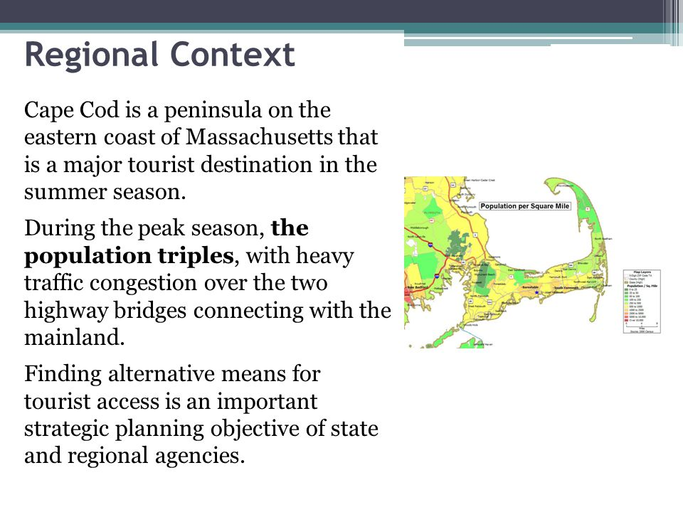 Regional Context Cape Cod is a peninsula on the eastern coast of Massachusetts that is a major tourist destination in the summer season.