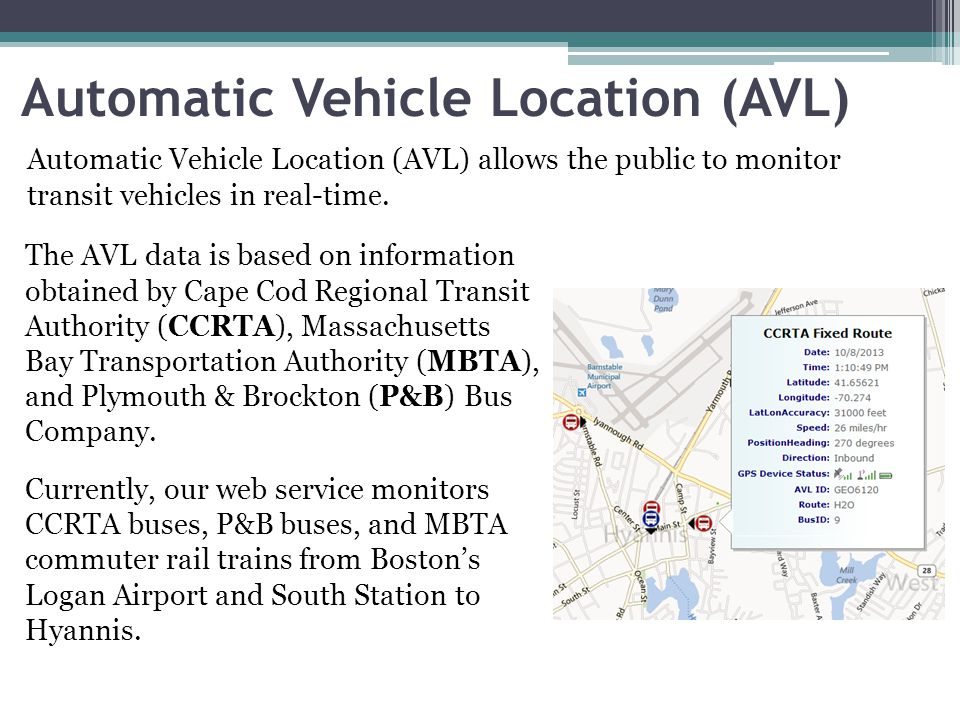 Automatic Vehicle Location (AVL) Automatic Vehicle Location (AVL) allows the public to monitor transit vehicles in real-time.