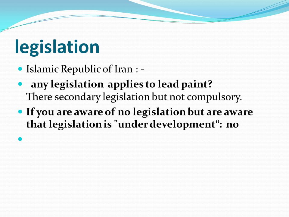 legislation Islamic Republic of Iran : - any legislation applies to lead paint.